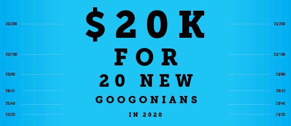 $20k for 20 new Googonians in 2020